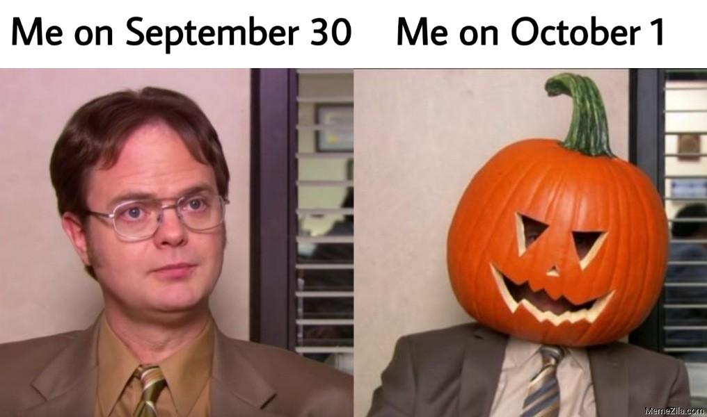 Me on September 30 vs Me on October 1 Dwight Schrute meme