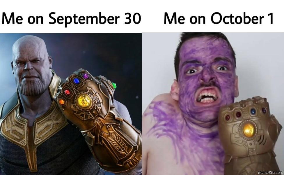 Me on September 30 vs Me on October 1 Thanos meme