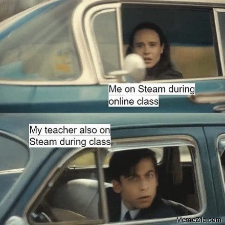 Me on steam during online class My teacher also on steam during online class meme