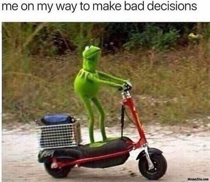Me on the way to make bad decisions meme