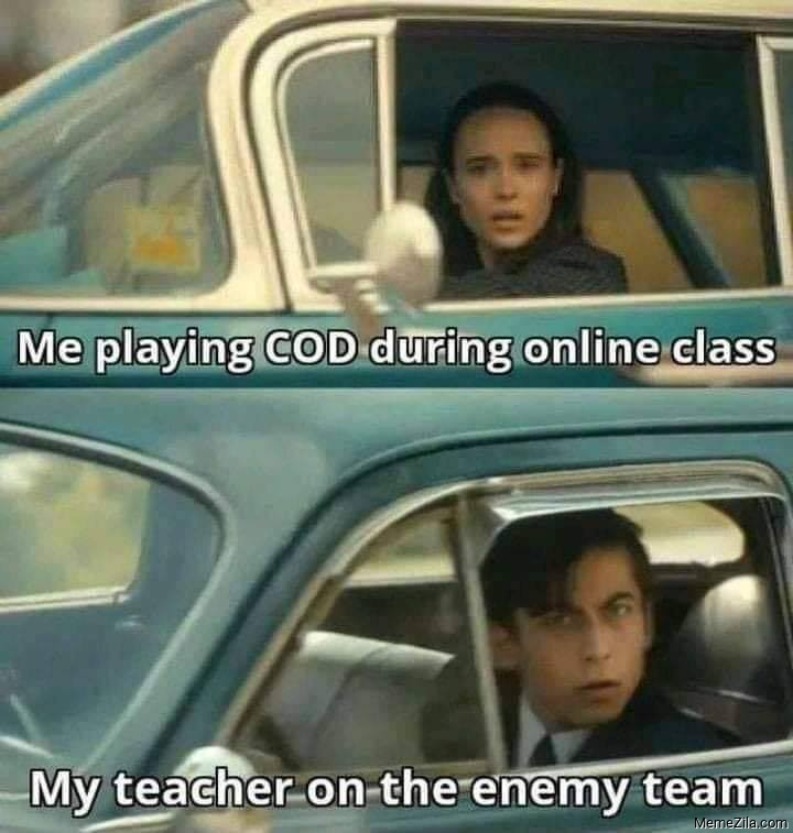 Me playing COD during online class My teacher on the enemy team meme