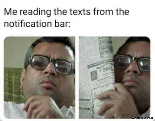 Me reading texts from the notification bar meme