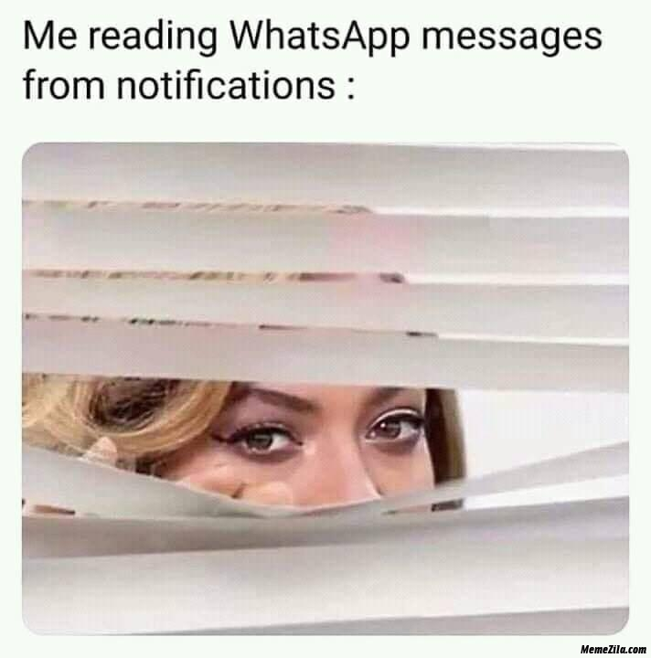Me reading whatsapp messages from notifications meme