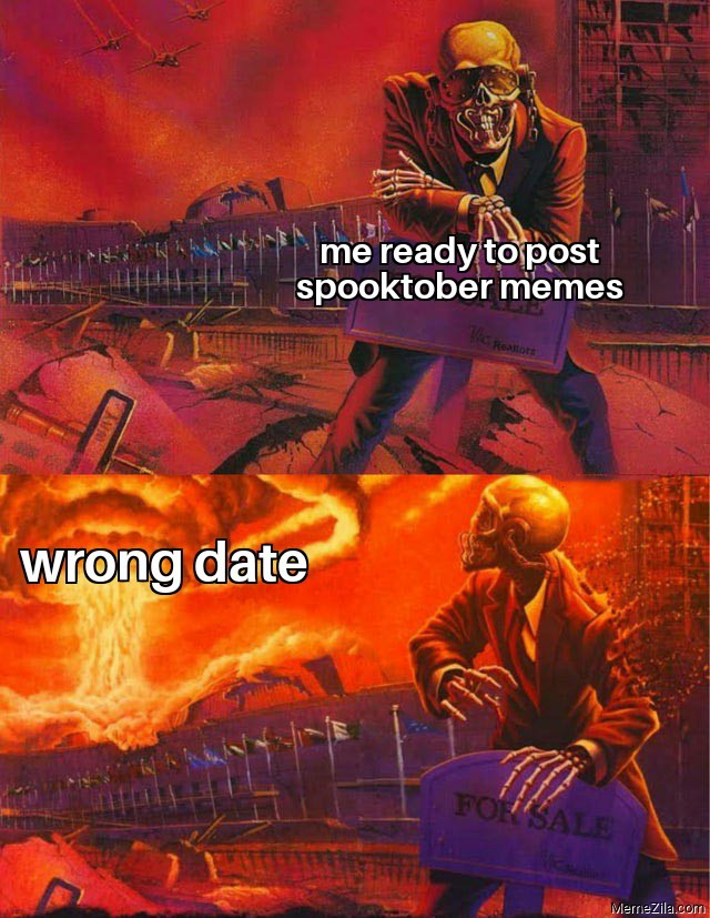 Me ready to post spooktober post Wrong post meme