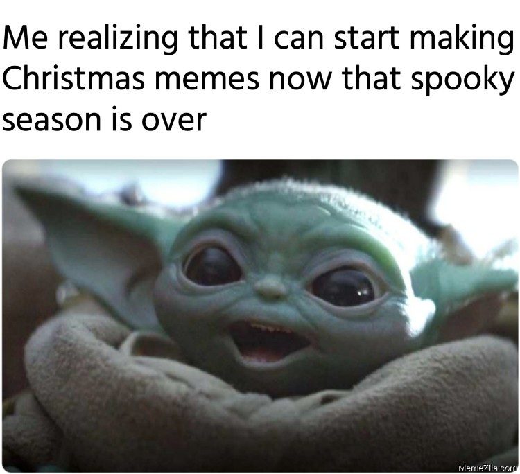 Me realizing that I can start making Christmas memes now that spooky season is over meme