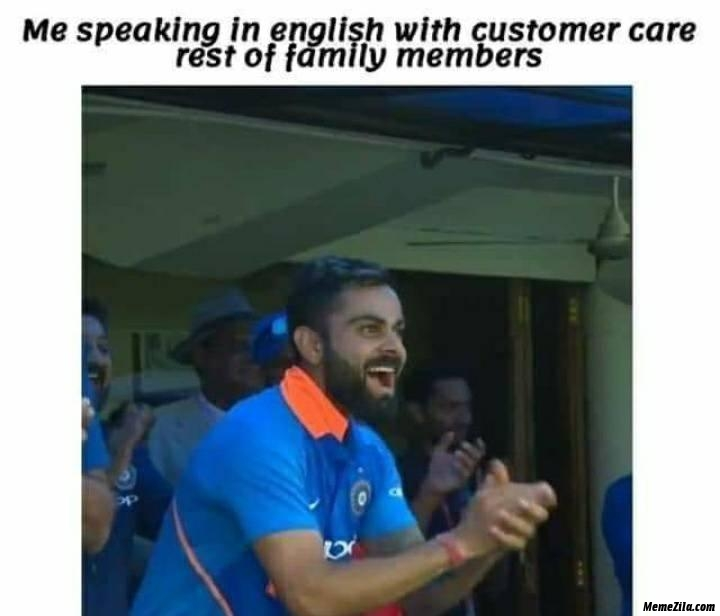 Me speaking in English with customer care rest of my family members meme