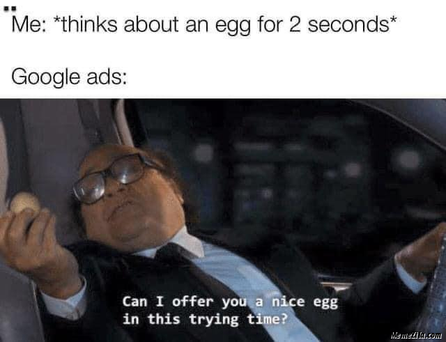 Me things about an egg for 2 Google ads Can I offer you a nice egg in this trying time meme