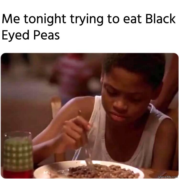 Me tonight trying to eat black eyed Peas meme
