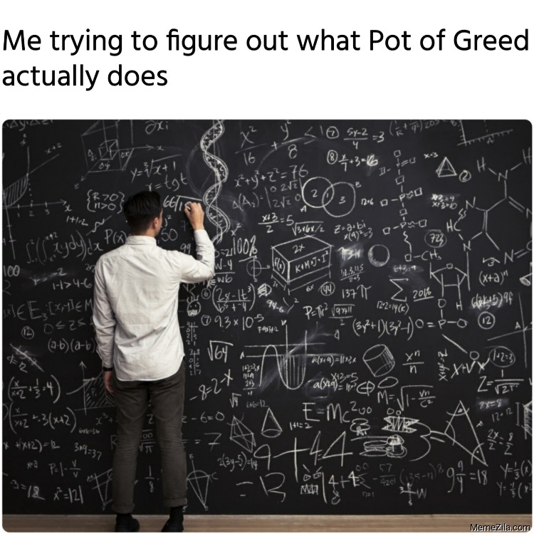 Me trying to figure out what Pot of Greed actually does meme