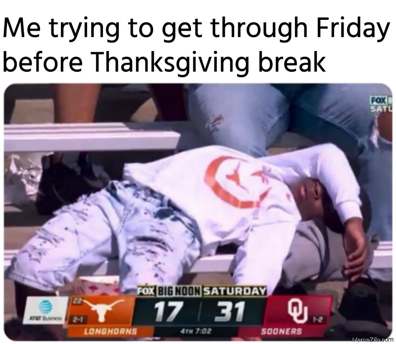 Me trying to get through Friday before Thanksgiving break meme