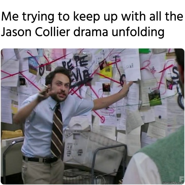 Me trying to keep up with all the Jason Collier drama unfolding meme