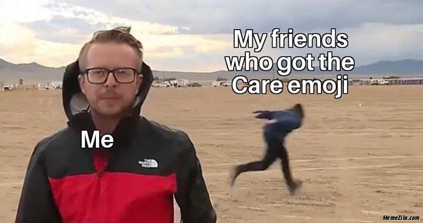 Me vs My friends who got the care emoji meme