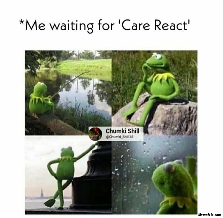 Me waiting for Care React meme