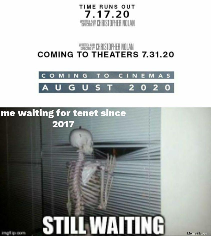 Me waiting for Tenet since 2017 Still waiting meme