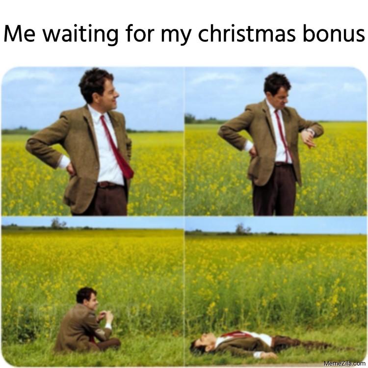 Me waiting for my christmas bonus meme