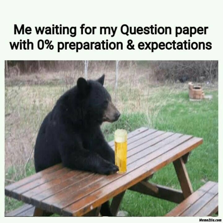 Me waiting for my question paper with 0 percent preparations and expectations meme