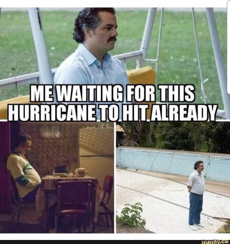 Me waiting for this hurricane to hit already meme