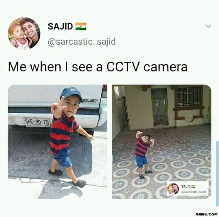 Me when I see a cctv camera meme