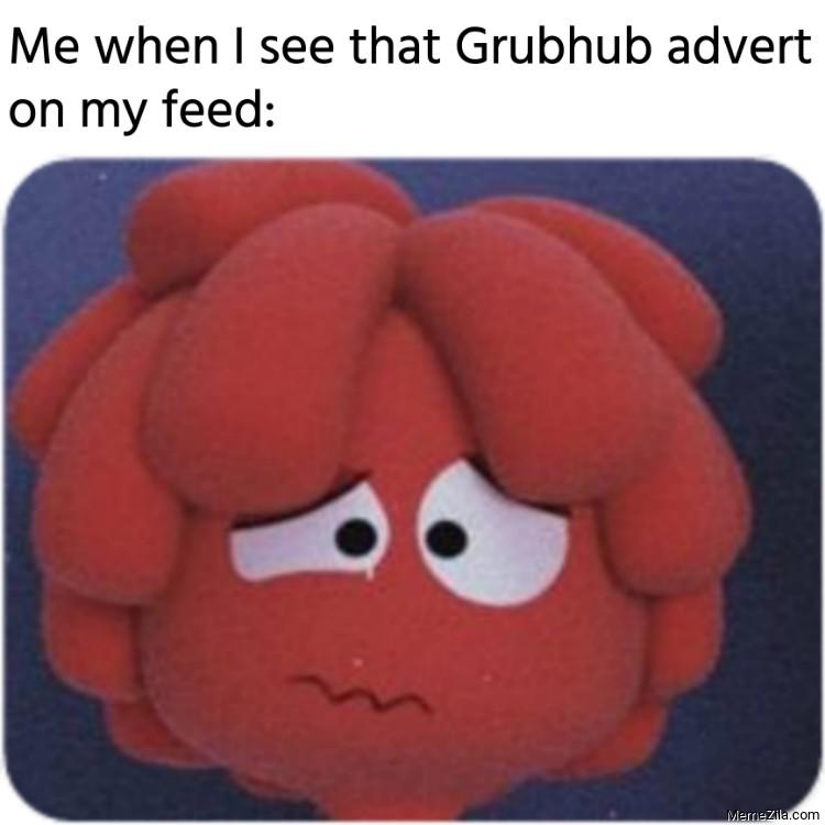 Me when I see that Grubhub advert on my feed meme