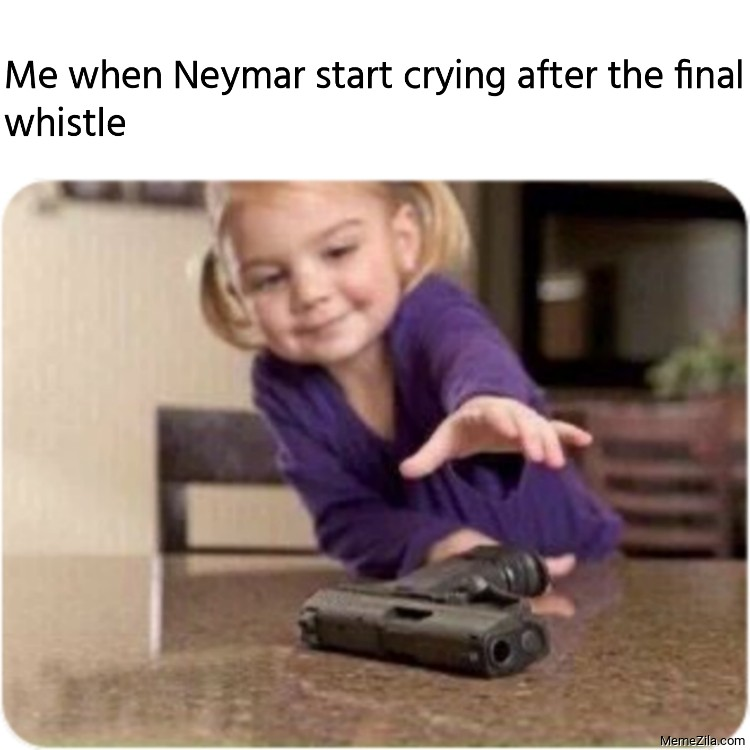 Me when Neymar start crying after the final whistle meme