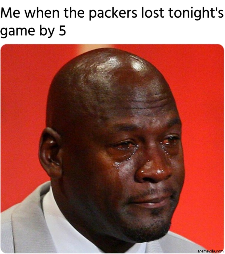 Me when the packers lost tonights game by 5 meme