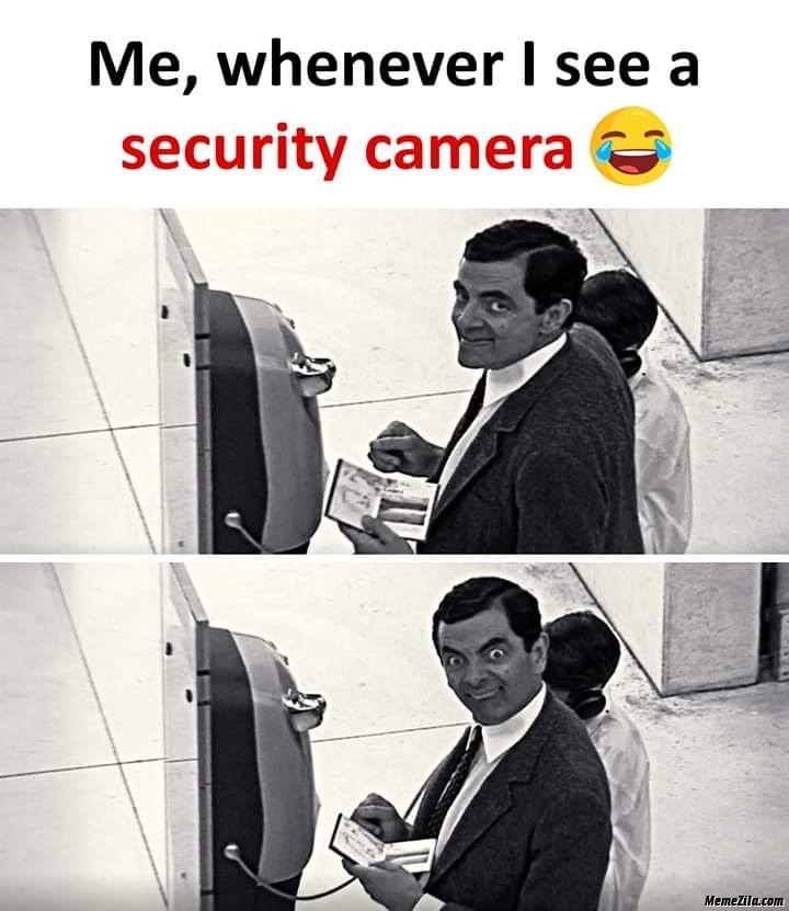 Me whenever I see a security camera meme