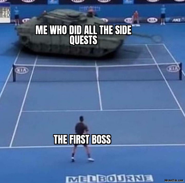 Me who did all the side quests Meanwhile the first Boss meme