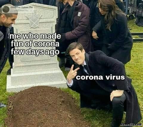 Me who made fun of Ccorona few days ago vs corona virus meme