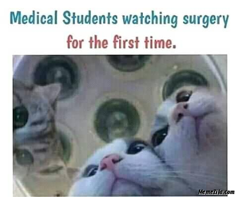 Medical students watching surgery for the first time meme