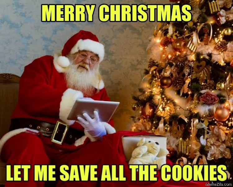 Merry Christmas Let me save all the cookies meme