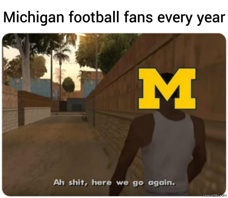 Michigan football fans every year meme