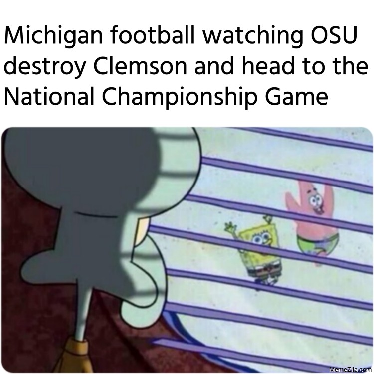 Michigan football watching OSU destroy Clemson and head to the National Championship Game meme