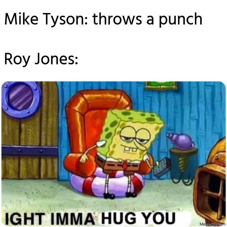 Mike Tyson throws a punch Roy Jones Ight imma hug you meme