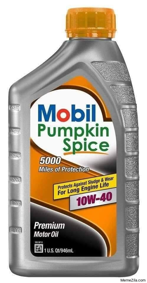 Mobil pumpkin spice 5000 Premium motor oil meme