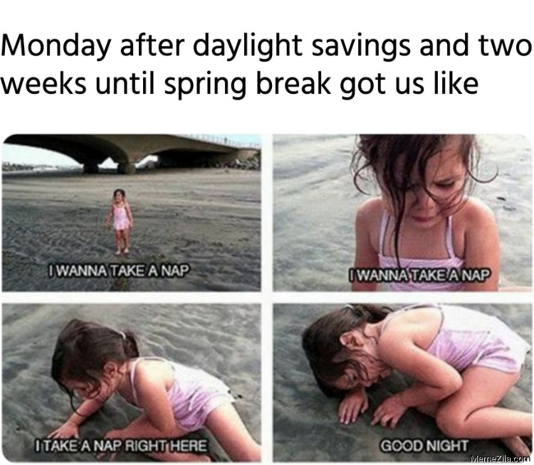 Monday after daylight savings and two weeks until spring break got us like meme