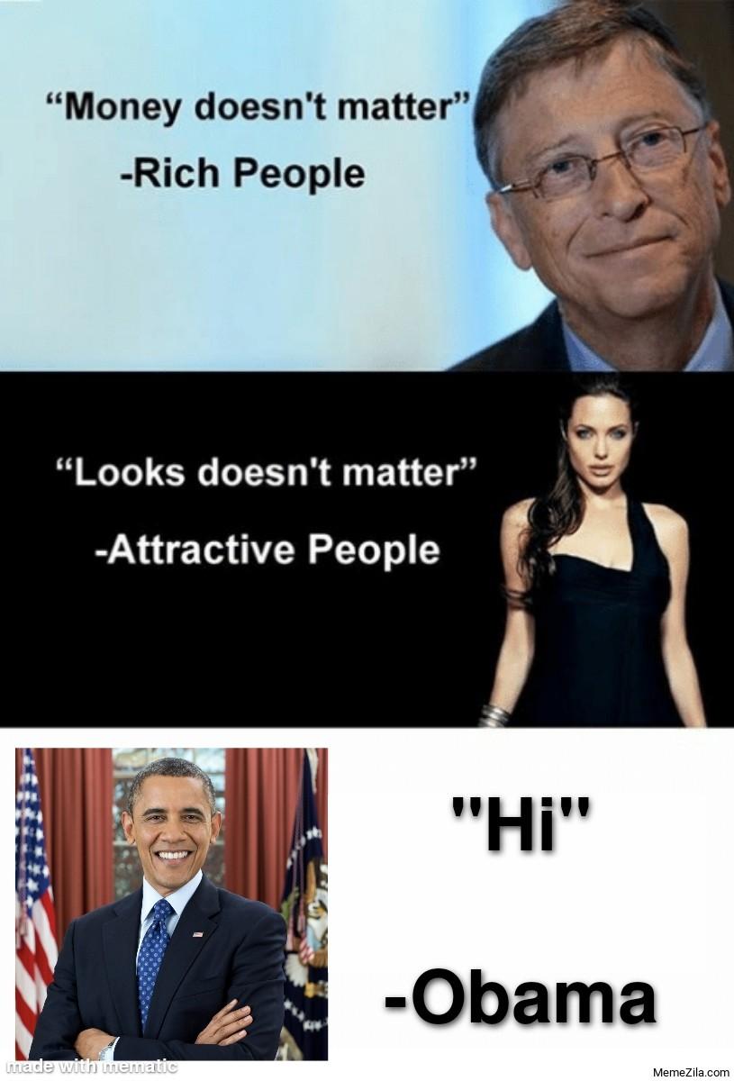 Money doesnt matter Rich people Hi Obama meme