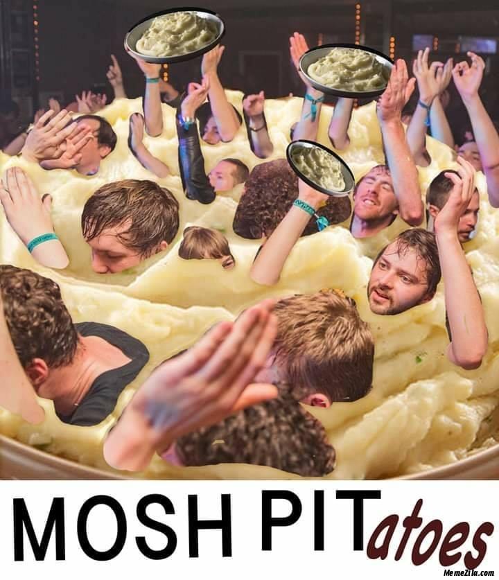 Mosh pitatoes meme