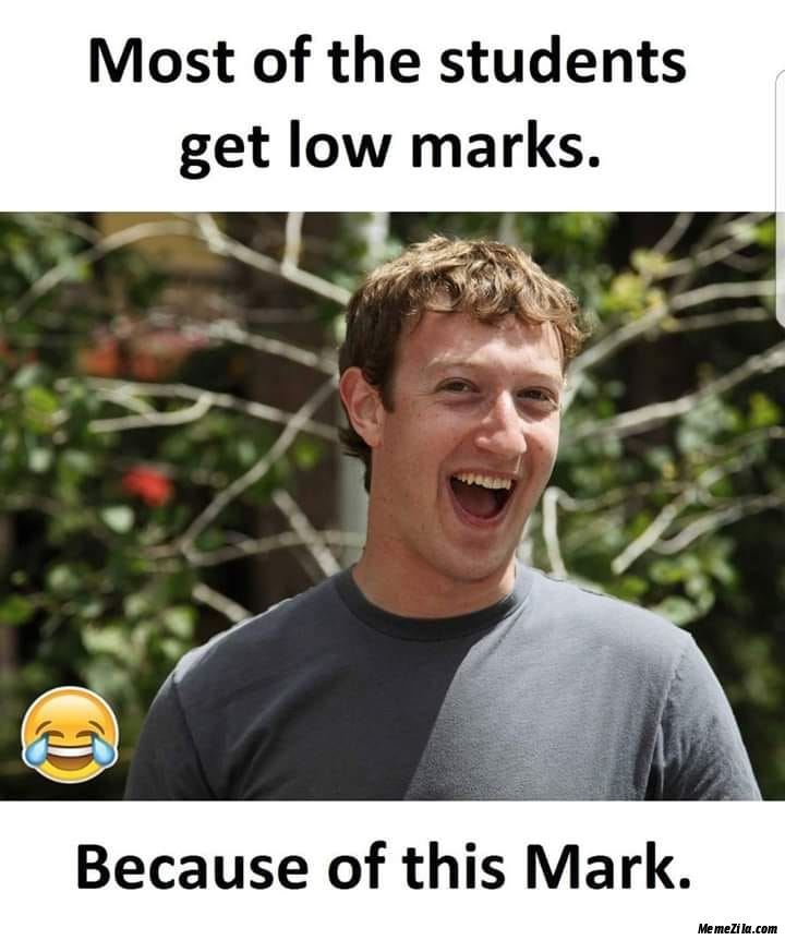 Most of the students get low marks Because of this Mark meme