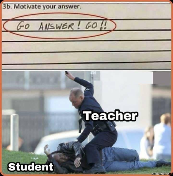 Motivate your answer Go answer go meme