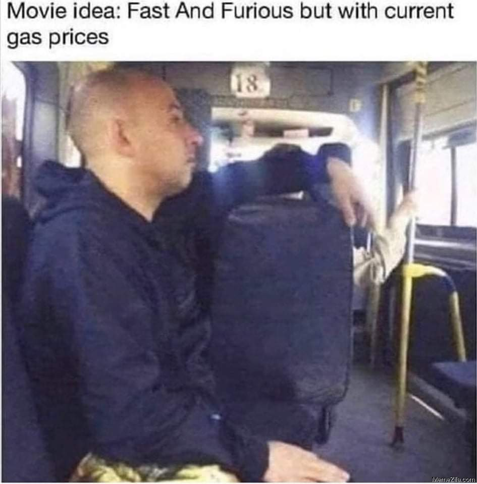 Movie idea: Fast and Furious but with current gas price meme