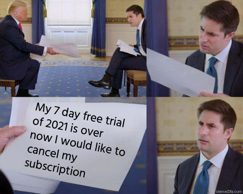 My 7 day free trial of 2021 is over now I would like to cancel my subscription meme