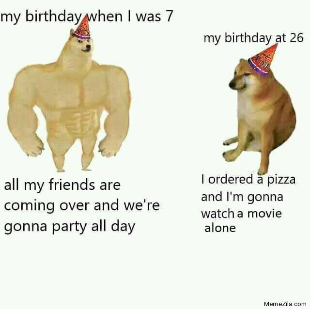 My birthday when I was 7 vs My birthday at 26 meme