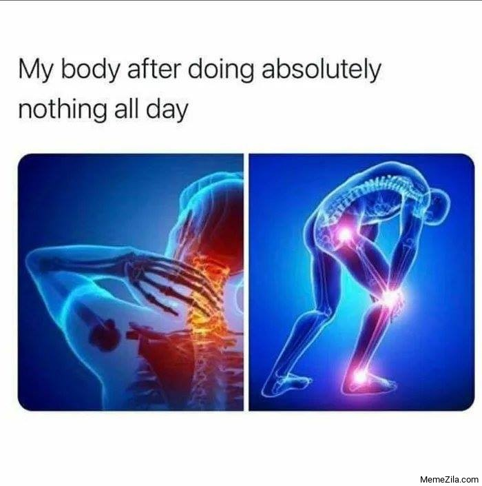 My body after doing absolutely nothing all the day meme