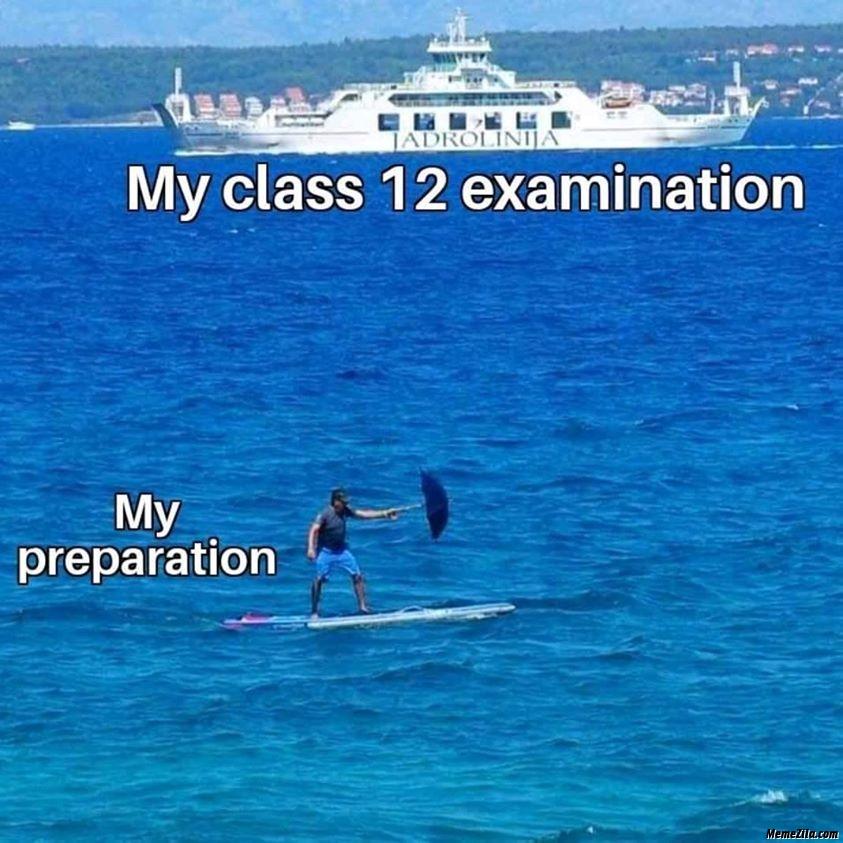 My class 12th examination vs my preparation meme