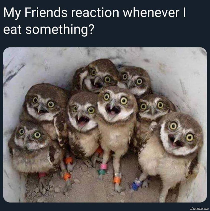 My friends reaction whenever I eat something meme