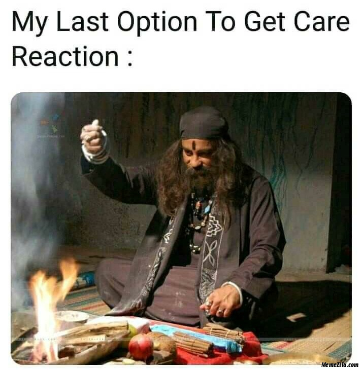 My last option to get care reaction meme
