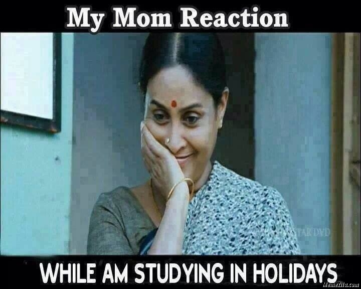 My moms reaction while I am studying in holidays meme