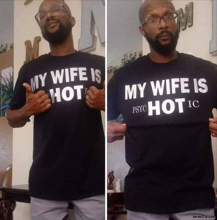 My wife is hot My wife is psychotic Tshirt meme