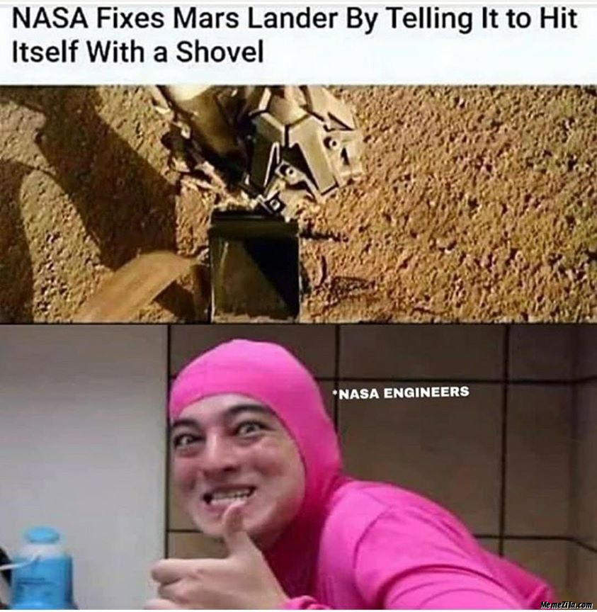 Nasa fixes Mars Lander by telling it to hit itself with a shovel Meanwhile Nasa engineers meme
