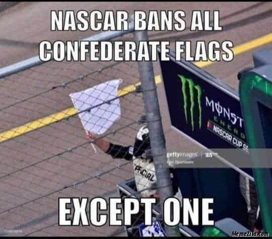 Nascar bans all confederate flags except one meme